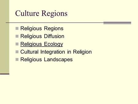 <strong>Culture</strong> Regions Religious Regions Religious Diffusion Religious Ecology <strong>Cultural</strong> Integration in Religion Religious Landscapes.