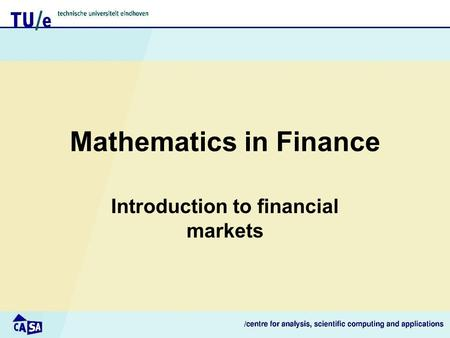 Mathematics in Finance Introduction to financial markets.