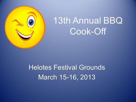 13th Annual BBQ Cook-Off Helotes Festival Grounds March 15-16, 2013.