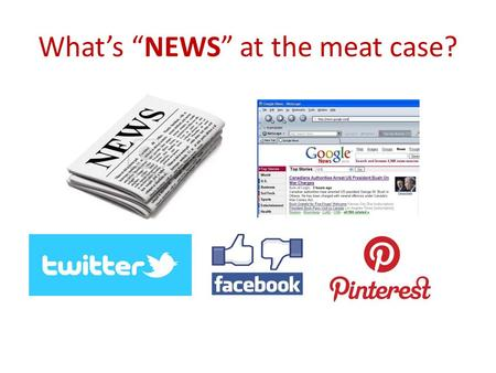 "What's ""NEWS"" at the meat case?. Who are we? Iowa Beef Industry Council Iowa Pork Producers Association."