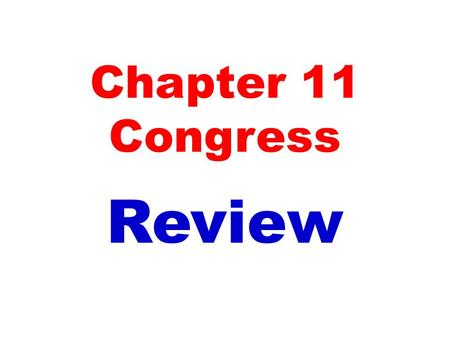 Chapter 11 Congress Review. The differences between the House and Senate are…