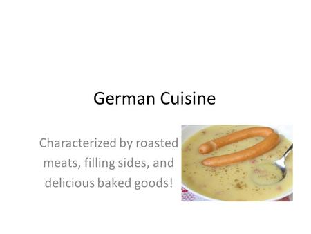 German Cuisine Characterized by roasted meats, filling sides, and delicious baked goods!