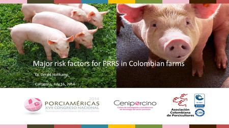 Major risk factors for PRRS in Colombian farms Dr. Derald Holtkamp Cartagena, July 16, 2014.