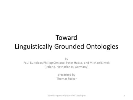 Toward Linguistically Grounded Ontologies by Paul Buitelaar, Philipp Cimiano, Peter Haase, and Michael Sintek (Ireland, Netherlands, Germany) presented.