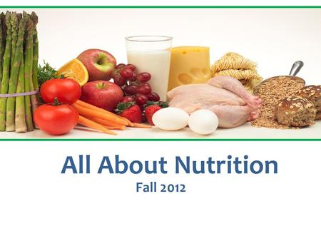 All About Nutrition Fall 2012. Dietary Guidelines for Americans 2012 1.Eat a variety of foods.Eat 2. Balance the food you eat with physical activity.