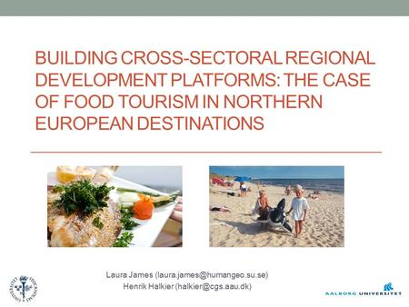BUILDING CROSS-SECTORAL REGIONAL DEVELOPMENT PLATFORMS: THE CASE OF FOOD TOURISM IN NORTHERN EUROPEAN DESTINATIONS Laura James
