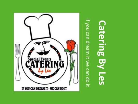 Catering By Les If you can dream it we can do it.