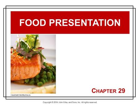 Copyright © 2014 John Wiley and Sons, Inc. All rights reserved. C HAPTER 29 FOOD PRESENTATION.