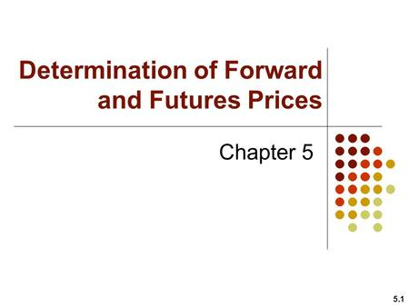 Determination of Forward and Futures Prices Chapter 5 5.1.