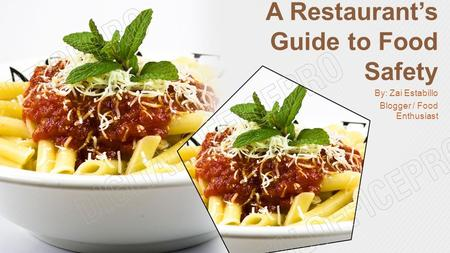 A Restaurant's Guide to Food Safety By: Zai Estabillo Blogger / Food Enthusiast.