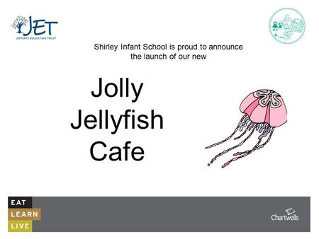 Shirley Infant School is proud to announce the launch of our new Jolly Jellyfish Cafe.
