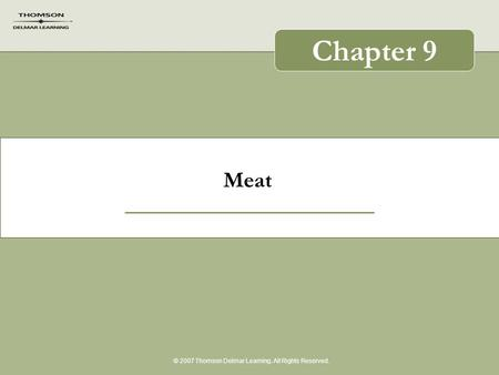 Meat © 2007 Thomson Delmar Learning. All Rights Reserved. Chapter 9.