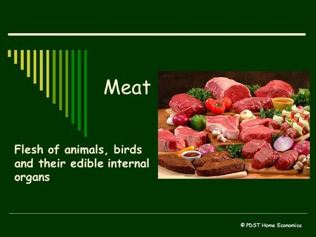 Meat Flesh of animals, birds and their edible internal organs © PDST Home Economics.