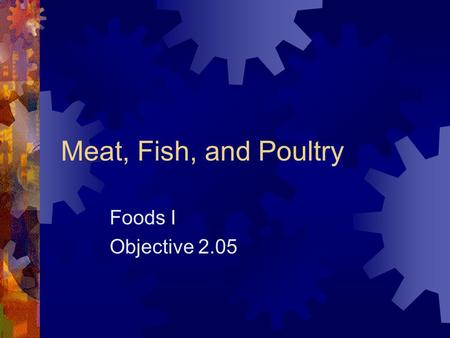 Meat, Fish, and Poultry Foods I Objective 2.05. Meat, Fish, and Poultry  Types  Red meat  Beef  Pork  Poultry  Chicken  Turkey  Fish  Shellfish.