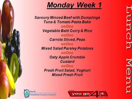 Monday Week 1 Savoury Minced Beef with Dumplings Tuna & Tomato Pasta Bake ooOoo Vegetable Balti Curry & Rice ooOoo Carrots Sliced, Peas ooOoo Mixed Salad.