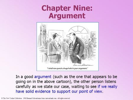 Chapter Nine: Argument In a good argument (such as the one that appears to be going on in the above cartoon), the other person listens carefully as we.