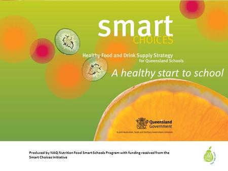 A healthy start to school Produced by NAQ Nutrition Food Smart Schools Program with funding received from the Smart Choices Initiative.