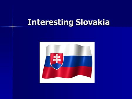 Interesting Slovakia. Slovakia Slovakia is a small, but beautiful country. Slovakia is the center of Europe. Our capital of Slovakia is Bratislava. Our.
