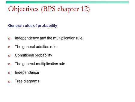 Objectives (BPS chapter 12) General rules of probability  Independence and the multiplication rule  The general addition rule  Conditional probability.