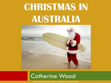 CHRISTMAS IN AUSTRALIA Catherine Wood Sourced from: