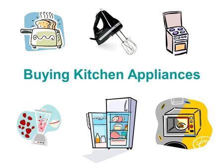 Buying Kitchen Appliances. Things to Consider Things to consider: Consumer Safeguards Warranties/Service Contracts Space! What type of appliance?
