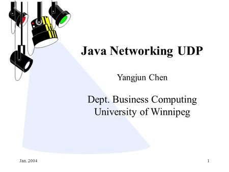 Jan. 20041 Java Networking UDP Yangjun Chen Dept. Business Computing University of Winnipeg.