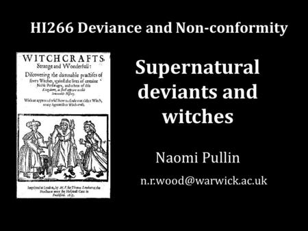 Supernatural deviants and witches HI266 Deviance and Non-conformity Naomi Pullin