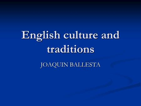 English culture and traditions JOAQUIN BALLESTA. Outline English festivals English festivals English food English food Sports Sports Media Media Traditional.