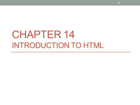 CHAPTER 14 INTRODUCTION TO HTML 1. Terms Web pages Documents that are written in a language called HTML HTML Stands for Hypertext Markup Language HTML.