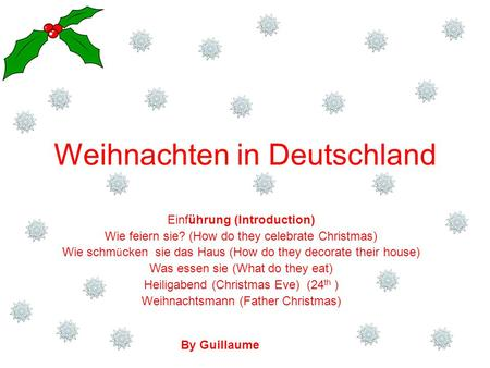 Weihnachten in Deutschland Einführung (Introduction) Wie feiern sie? (How do they celebrate Christmas) Wie schm ü cken sie das Haus (How do they decorate.
