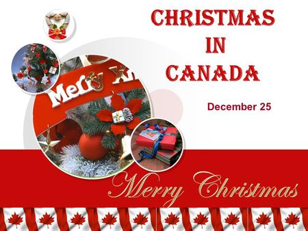 Christmas in Canada December 25. Christmas traditions French English Irish Scottish German Native.
