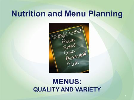 MENUS: QUALITY AND VARIETY Nutrition and Menu Planning 1.