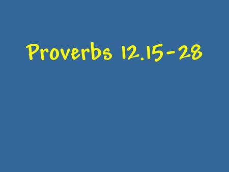"Proverbs 12.15-28. 21 26 28 Proverbs 12.15-28 The ""righteous"" thread."