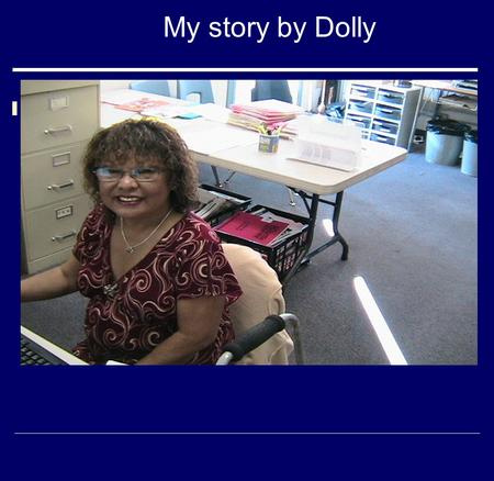 My story by Dolly. My Family  I'm a single mom  I have three children, two boys and 1 girl.  I have one grandson and one granddaughter.  We all live.