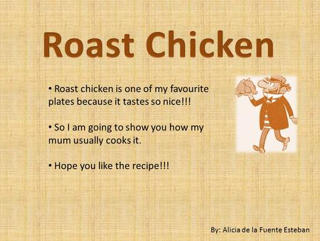 Roast chicken is one of my favourite plates because it tastes so nice!!! So I am going to show you how my mum usually cooks it. Hope you like the recipe!!!