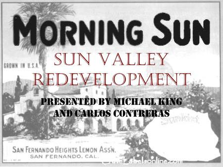 SUN Valley Redevelopment Presented by Michael King and Carlos Contreras.
