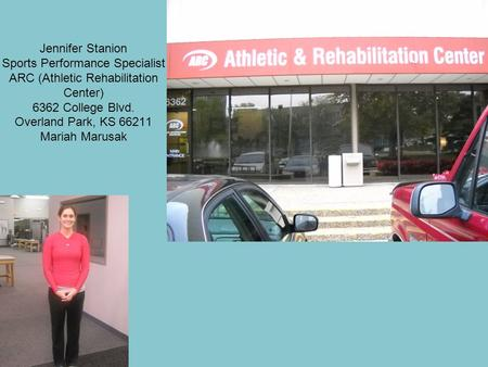 Jennifer Stanion Sports Performance Specialist ARC (Athletic Rehabilitation Center) 6362 College Blvd. Overland Park, KS 66211 Mariah Marusak.