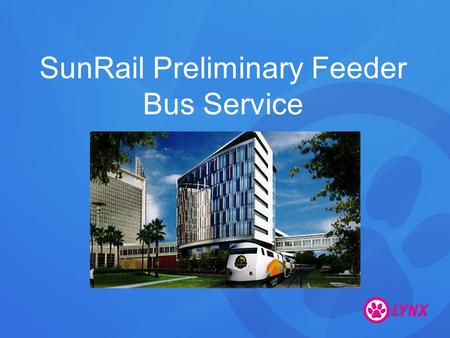 SunRail Preliminary Feeder Bus Service. SunRail Phase 1 StationLinksFrequency Sanford34, 46E, 46W, 10315 min Lake Mary4560 min Longwood43460 min Altamonte.