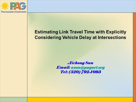 Estimating Link Travel Time with Explicitly Considering Vehicle Delay at Intersections Aichong Sun   Tel: (520) 792-1093.