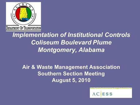 Implementation of Institutional Controls Coliseum Boulevard Plume Montgomery, Alabama Air & Waste Management Association Southern Section Meeting August.