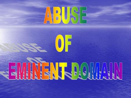 ABUSE OF EMINENT DOMAIN By GROUP ONE:  ANGELA MAHOYE  HINA AHSAN  ANGEL TANG  JENNIFER MUNGIGUERRA  ELISE ENCARNACION  MARLAIN H.  NICK VINCENZO.