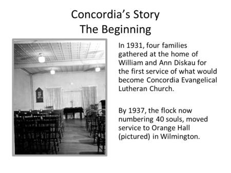 Concordia's Story The Beginning In 1931, four families gathered at the home of William and Ann Diskau for the first service of what would become Concordia.