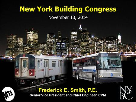 New York Building Congress November 13, 2014 Frederick E. Smith, P.E. Senior Vice President and Chief Engineer, CPM.