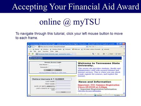 myTSU Award Accepting Your Financial Aid Award To navigate through this tutorial, click your left mouse button to move to each frame.