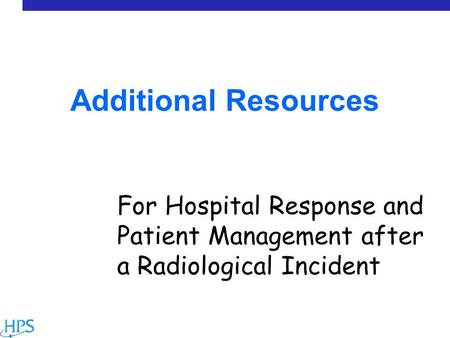 Additional Resources For Hospital Response and Patient Management after a Radiological Incident.