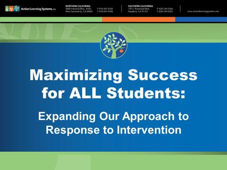 Maximizing Success for ALL Students: Expanding Our Approach to Response to Intervention.