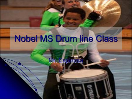Nobel MS Drum line Class Mr. Espinosa. Winter Drum line Competitions.
