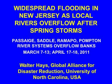 WIDESPREAD FLOODING IN NEW JERSEY AS LOCAL RIVERS OVERFLOW AFTER SPRING STORMS PASSAIGE, SADDLE, RAMAPO, POMPTON RIVER SYSTEMS OVERFLOW BANKS MARCH 7-13;