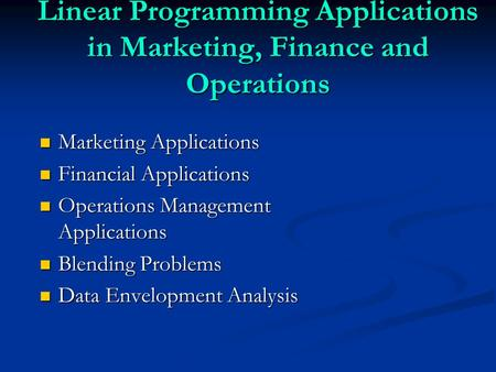 Linear Programming Applications in Marketing, Finance and Operations