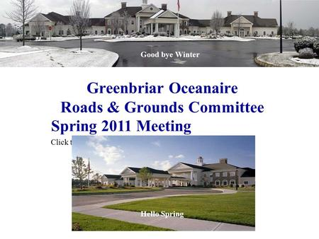 Click to edit Master subtitle style Greenbriar Oceanaire Roads & Grounds Committee Spring 2011 Meeting Good bye Winter Hello Spring.